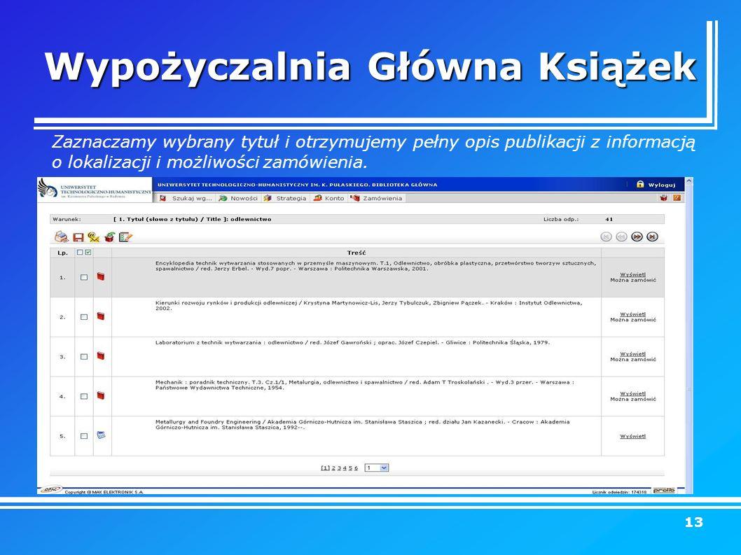 Wypożyczalnia Główna Książek Zaznaczamy wybrany tytuł i otrzymujemy pełny opis publikacji z informacją o lokalizacji i możliwości zamówienia.