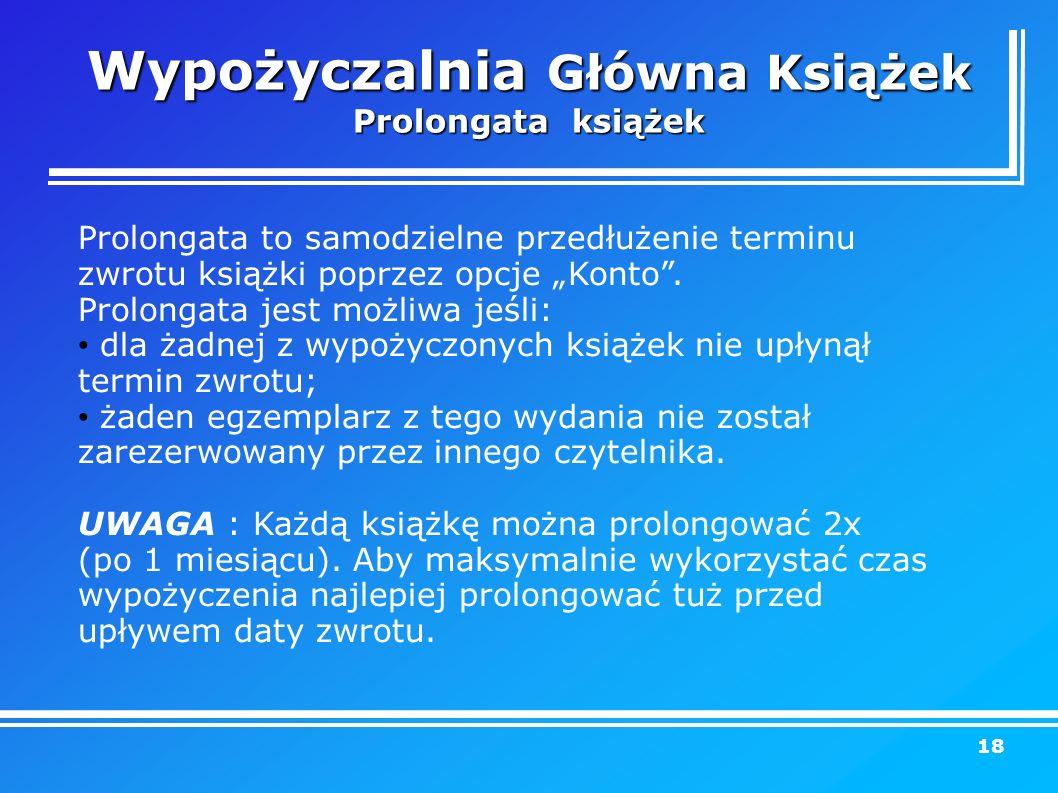 """Wypożyczalnia Główna Książek Prolongata książek Prolongata to samodzielne przedłużenie terminu zwrotu książki poprzez opcje """"Konto ."""