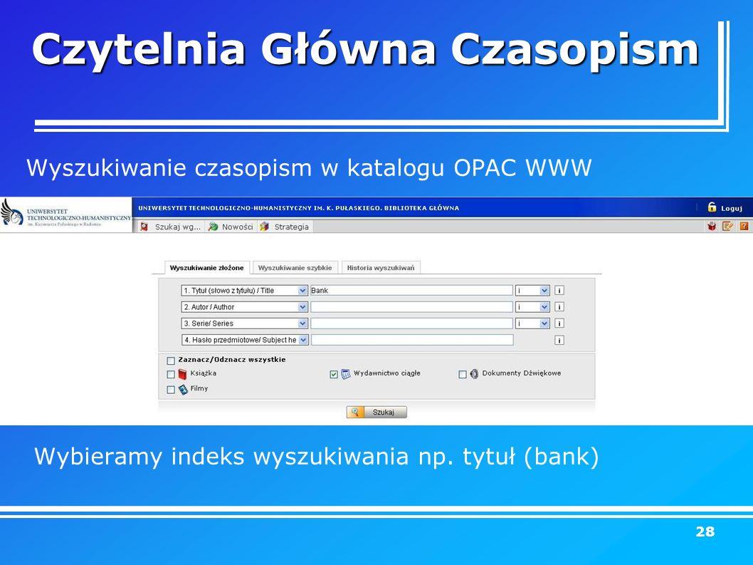 28 Wyszukiwanie czasopism w katalogu OPAC WWW Wybieramy indeks wyszukiwania np.