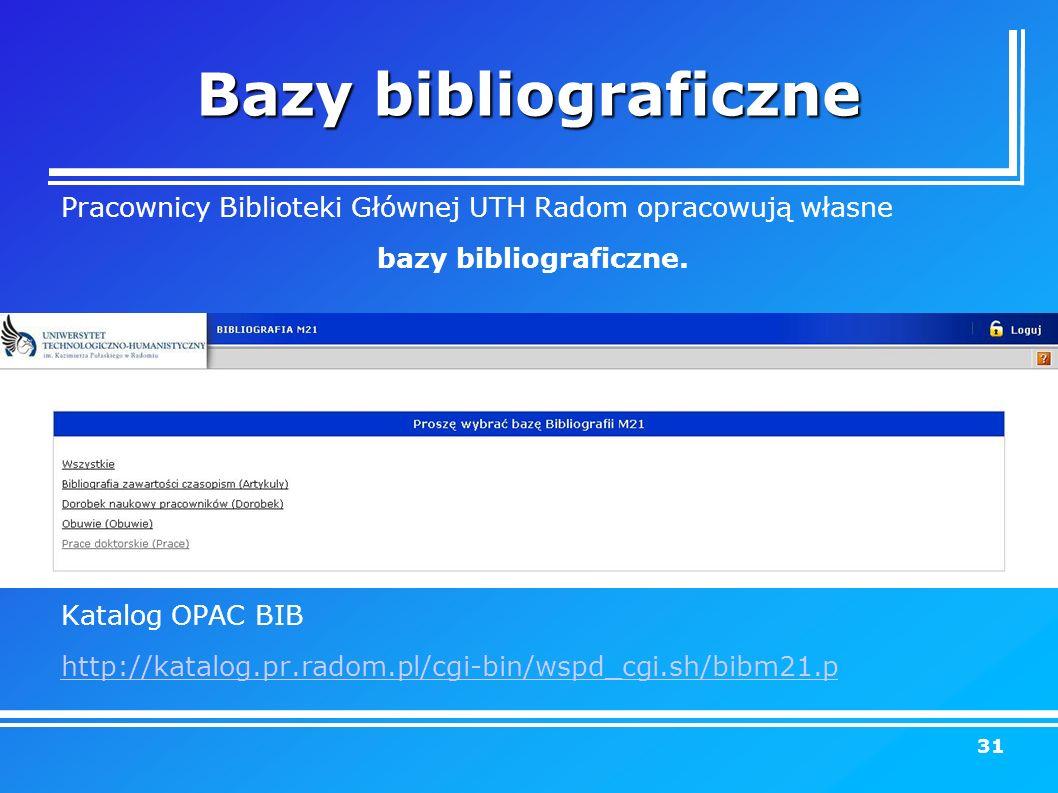 Bazy bibliograficzne Pracownicy Biblioteki Głównej UTH Radom opracowują własne bazy bibliograficzne.