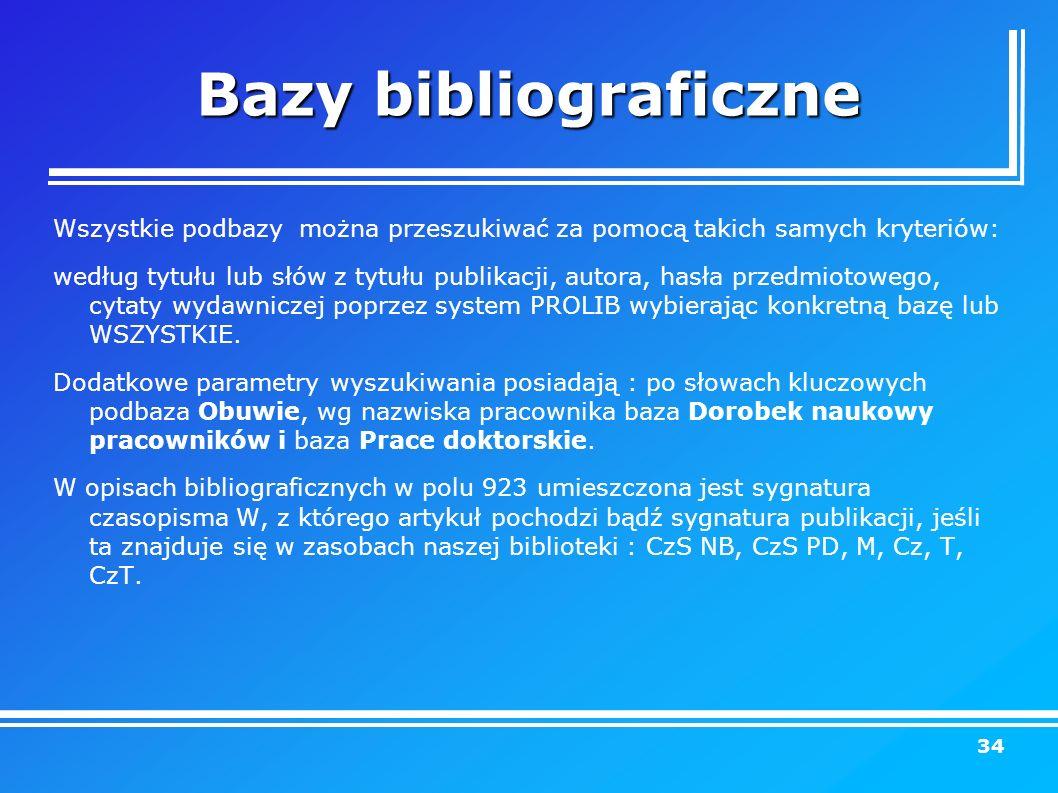 Bazy bibliograficzne Wszystkie podbazy można przeszukiwać za pomocą takich samych kryteriów: według tytułu lub słów z tytułu publikacji, autora, hasła przedmiotowego, cytaty wydawniczej poprzez system PROLIB wybierając konkretną bazę lub WSZYSTKIE.