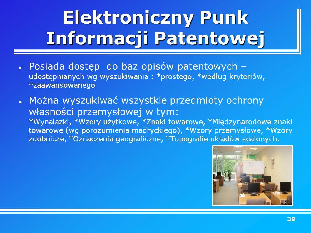 Elektroniczny Punk Informacji Patentowej Posiada dostęp do baz opisów patentowych – udostępnianych wg wyszukiwania : *prostego, *według kryteriów, *zaawansowanego Można wyszukiwać wszystkie przedmioty ochrony własności przemysłowej w tym: *Wynalazki, *Wzory użytkowe, *Znaki towarowe, *Międzynarodowe znaki towarowe (wg porozumienia madryckiego), *Wzory przemysłowe, *Wzory zdobnicze, *Oznaczenia geograficzne, *Topografie układów scalonych.