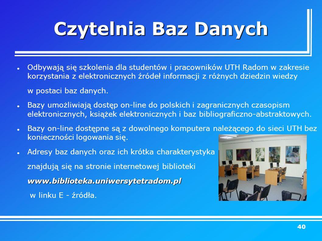 Czytelnia Baz Danych Odbywają się szkolenia dla studentów i pracowników UTH Radom w zakresie korzystania z elektronicznych źródeł informacji z różnych dziedzin wiedzy w postaci baz danych.
