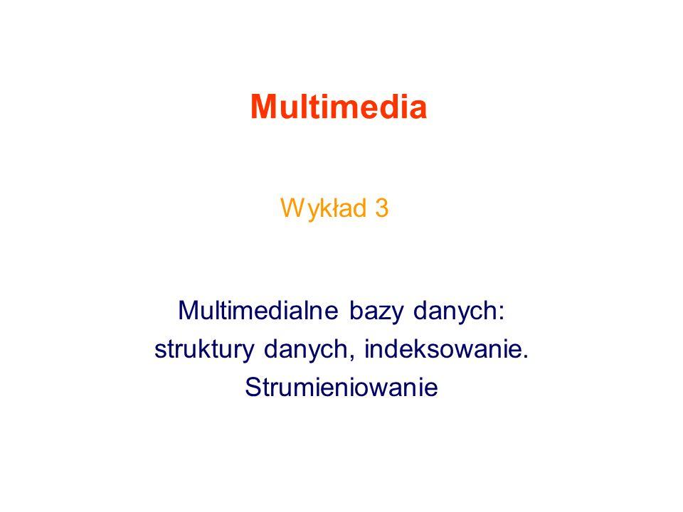 42 Bazy audio Sygnał audio jest rodzajem ciągłej funkcji analitycznej Kompresja do postaci dyskretnej –Zastosowanie transformat: DFT, DCT Indeksowanie danych audio –Zastosowanie drzew, używanych w bazach tekstowych (TV-trees – telescopic vector trees; dynamiczne decydowanie o tworzeniu gałęzi, gdy wiele wektorów ma pewne atrybuty takie same)