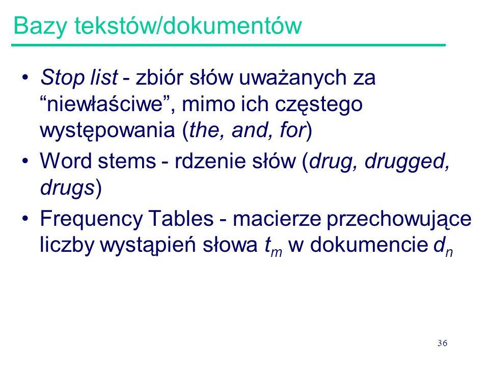 """36 Bazy tekstów/dokumentów Stop list - zbiór słów uważanych za """"niewłaściwe"""", mimo ich częstego występowania (the, and, for) Word stems - rdzenie słów"""