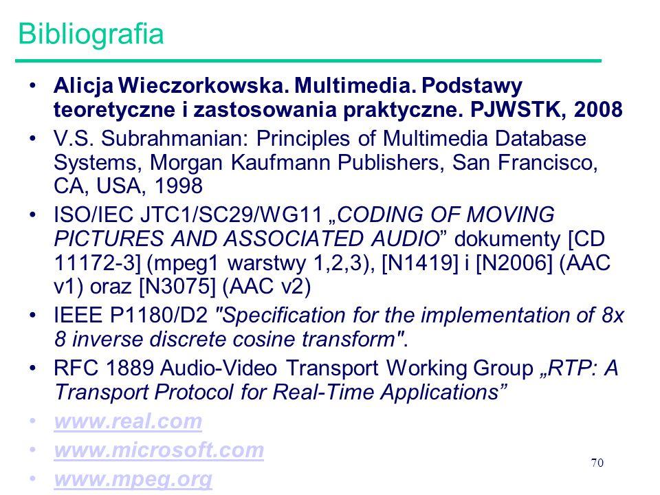 70 Bibliografia Alicja Wieczorkowska. Multimedia. Podstawy teoretyczne i zastosowania praktyczne. PJWSTK, 2008 V.S. Subrahmanian: Principles of Multim