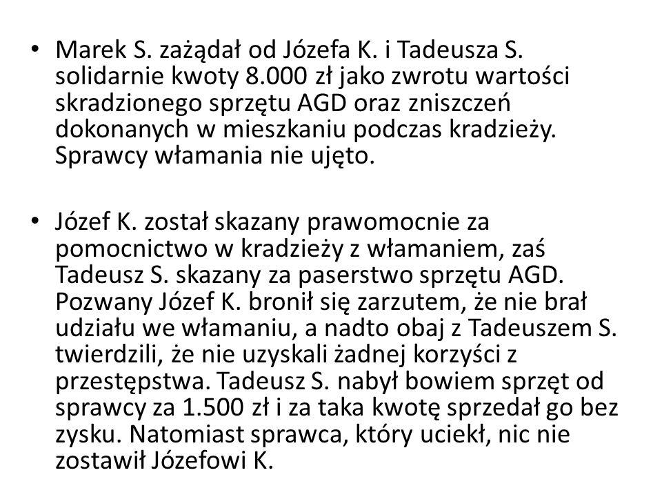 Marek S. zażądał od Józefa K. i Tadeusza S. solidarnie kwoty 8.000 zł jako zwrotu wartości skradzionego sprzętu AGD oraz zniszczeń dokonanych w mieszk