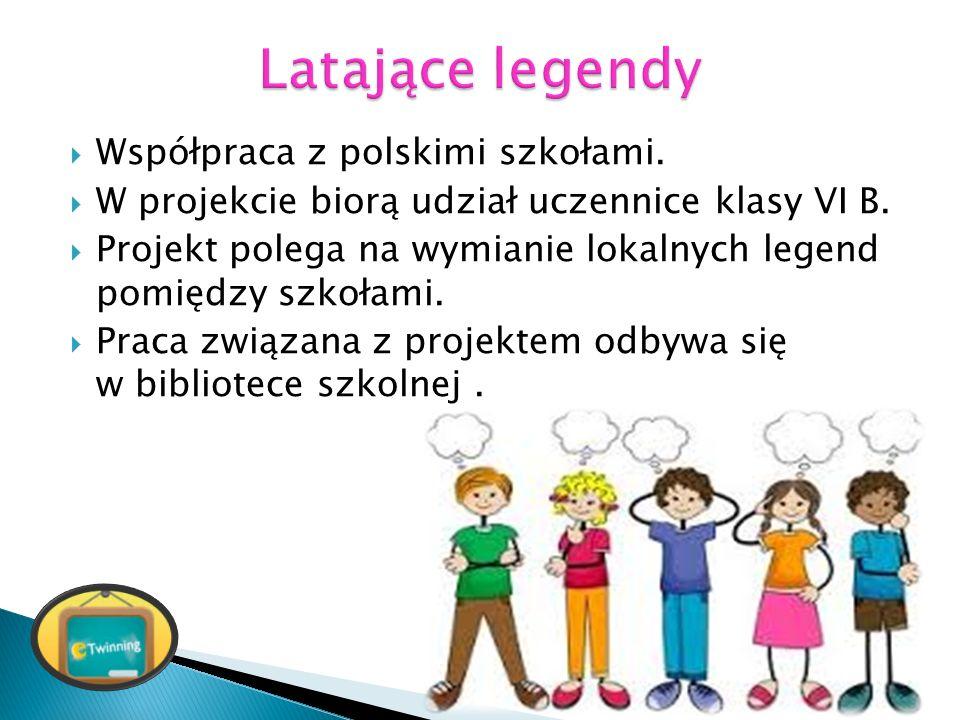  Współpraca z polskimi szkołami.  W projekcie biorą udział uczennice klasy VI B.  Projekt polega na wymianie lokalnych legend pomiędzy szkołami. 