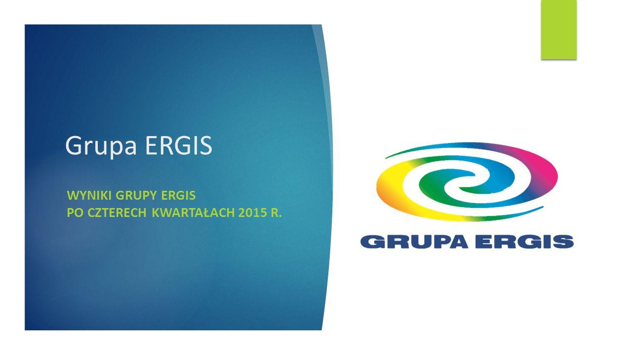 Grupa ERGIS WYNIKI GRUPY ERGIS PO CZTERECH KWARTAŁACH 2015 R.