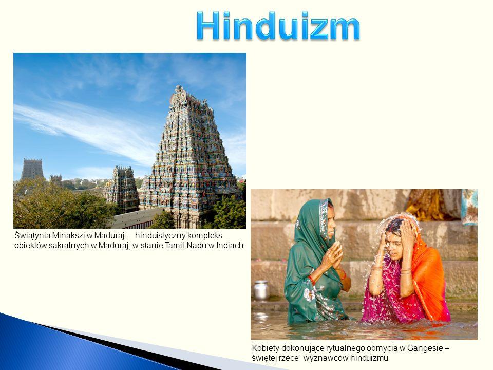 Kobiety dokonujące rytualnego obmycia w Gangesie – świętej rzece wyznawców hinduizmu Świątynia Minakszi w Maduraj – hinduistyczny kompleks obiektów sakralnych w Maduraj, w stanie Tamil Nadu w Indiach