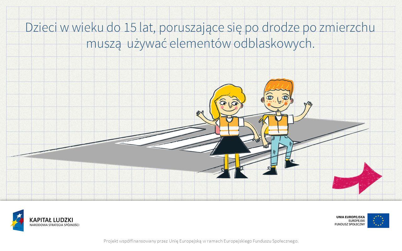 Dzieci w wieku do 15 lat, poruszające się po drodze po zmierzchu muszą używać elementów odblaskowych. Projekt współfinansowany przez Unię Europejską w