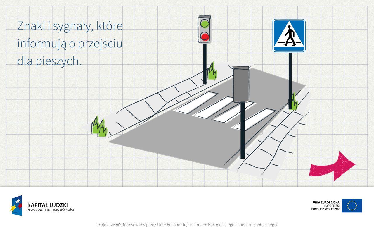 Znaki i sygnały, które informują o przejściu dla pieszych. Projekt współfinansowany przez Unię Europejską w ramach Europejskiego Funduszu Społecznego.