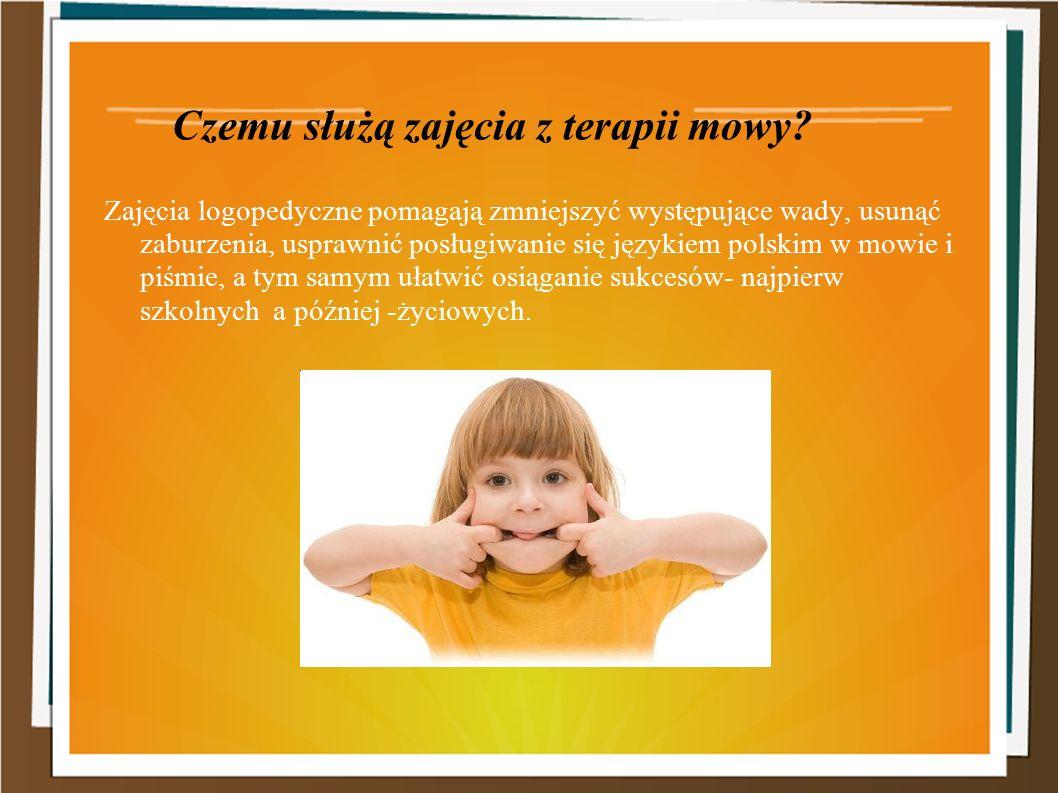 Zajęcia logopedyczne pomagają zmniejszyć występujące wady, usunąć zaburzenia, usprawnić posługiwanie się językiem polskim w mowie i piśmie, a tym samym ułatwić osiąganie sukcesów- najpierw szkolnych a później -życiowych.