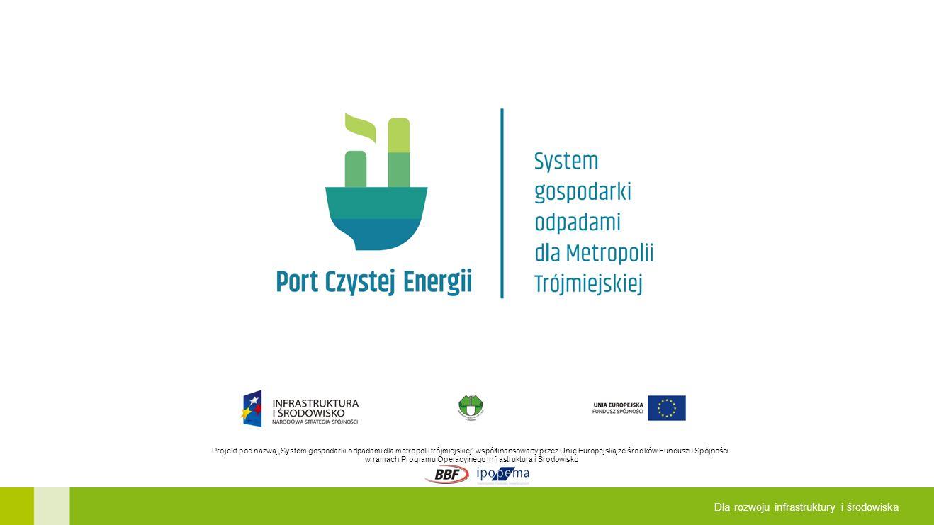 """Projekt pod nazwą """"System gospodarki odpadami dla metropolii trójmiejskiej współfinansowany przez Unię Europejską ze środków Funduszu Spójności w ramach Programu Operacyjnego Infrastruktura i Środowisko Dla rozwoju infrastruktury i środowiska"""