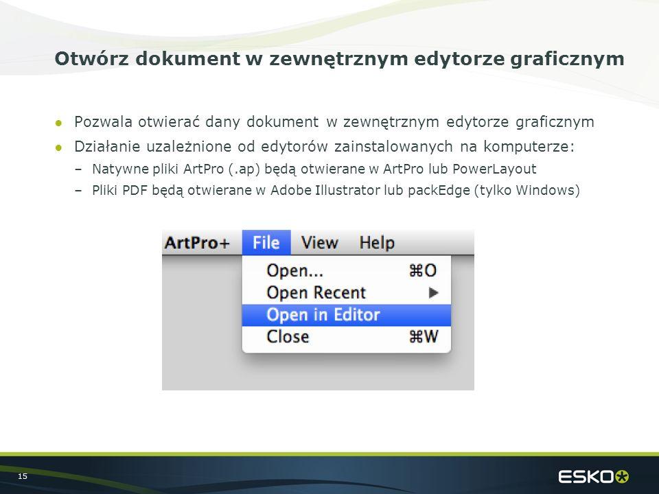 15 Otwórz dokument w zewnętrznym edytorze graficznym ●Pozwala otwierać dany dokument w zewnętrznym edytorze graficznym ●Działanie uzależnione od edytorów zainstalowanych na komputerze: –Natywne pliki ArtPro (.ap) będą otwierane w ArtPro lub PowerLayout –Pliki PDF będą otwierane w Adobe Illustrator lub packEdge (tylko Windows)