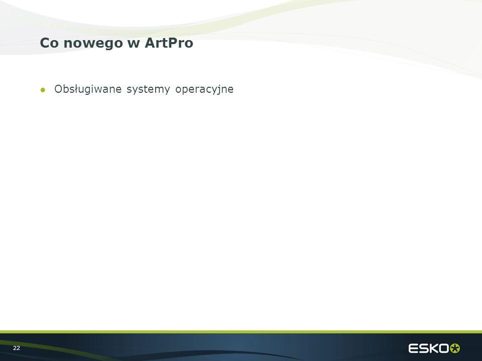 22 Co nowego w ArtPro ●Obsługiwane systemy operacyjne
