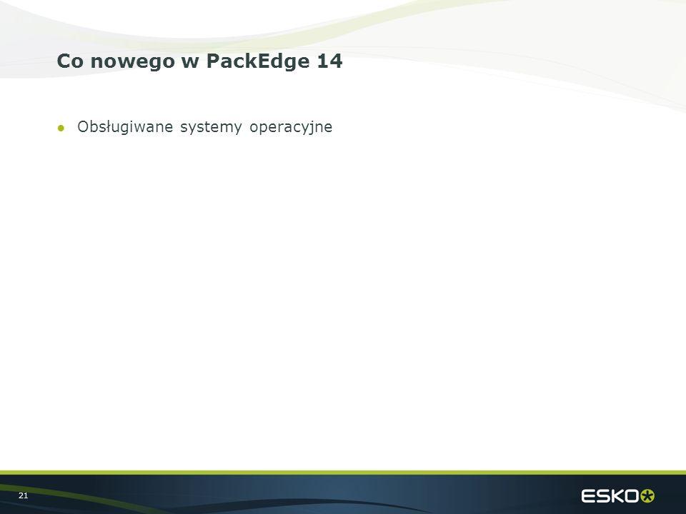 21 Co nowego w PackEdge 14 ●Obsługiwane systemy operacyjne