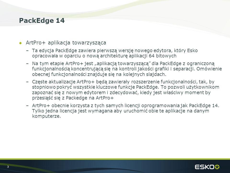 """3 PackEdge 14 ●ArtPro+ aplikacja towarzysząca –Ta edycja PackEdge zawiera pierwszą wersję nowego edytora, który Esko opracowała w oparciu o nową architekturę aplikacji 64 bitowych –Na tym etapie ArtPro+ jest """"aplikacją towarzyszącą dla PackEdge z ograniczoną funkcjonalnością koncentrującą się na kontroli jakości grafiki i separacji."""