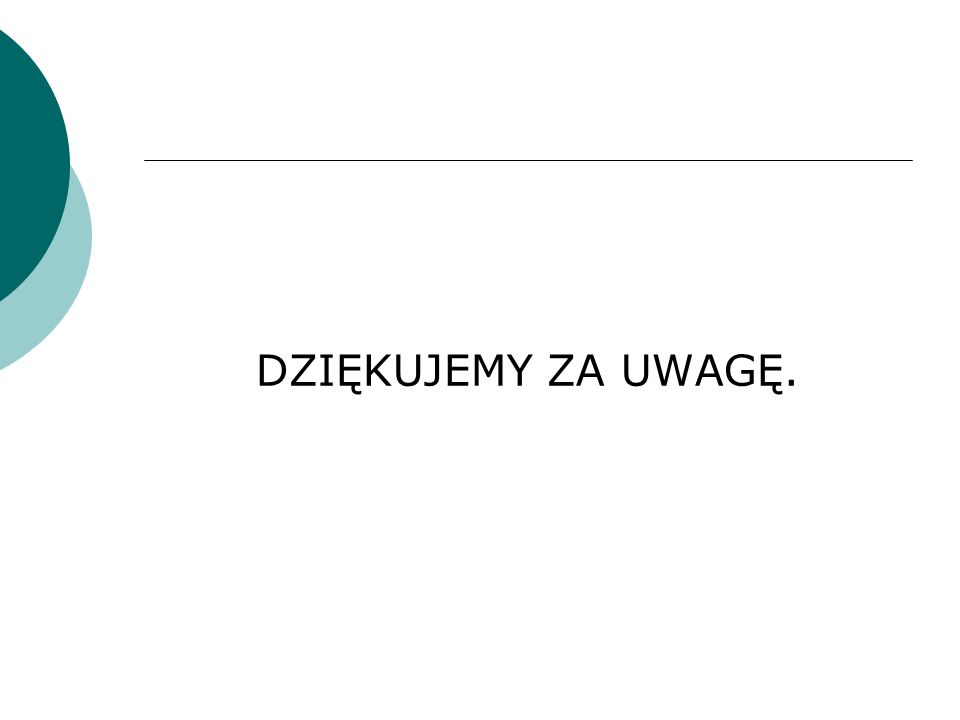 DZIĘKUJEMY ZA UWAGĘ.