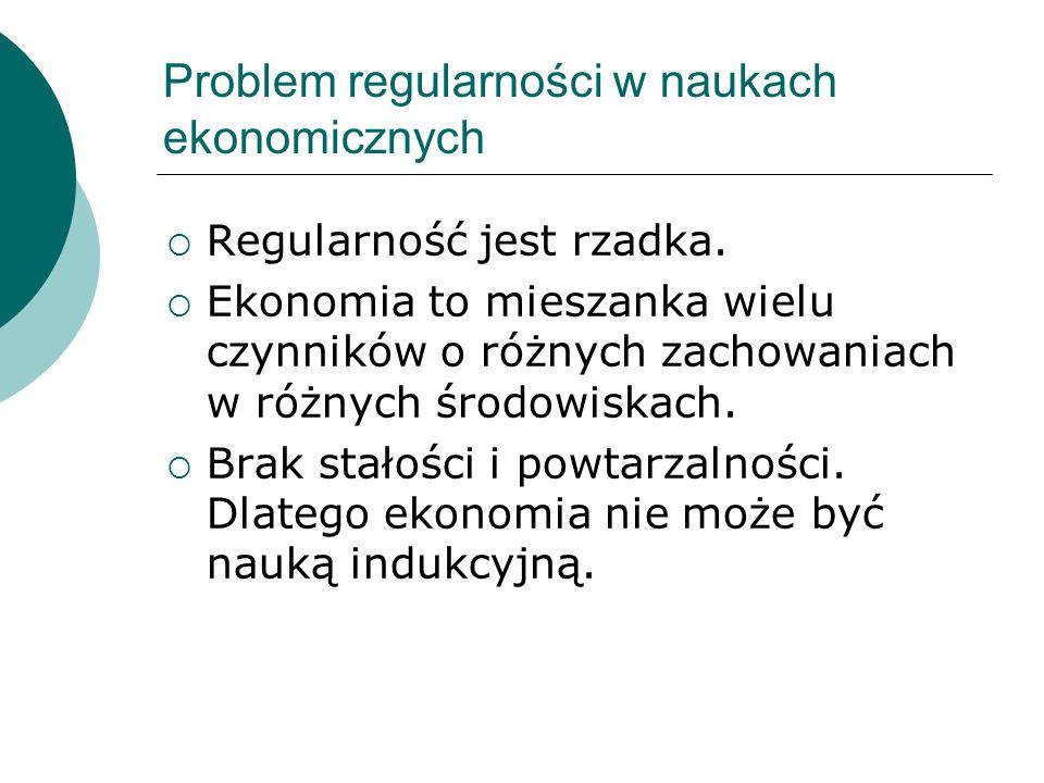 Problem regularności w naukach ekonomicznych  Regularność jest rzadka.