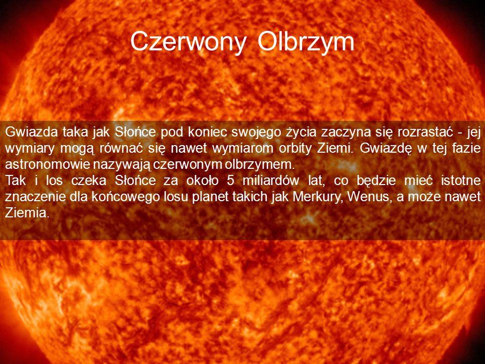 Czerwony Olbrzym Gwiazda taka jak Słońce pod koniec swojego życia zaczyna się rozrastać - jej wymiary mogą równać się nawet wymiarom orbity Ziemi. Gwi