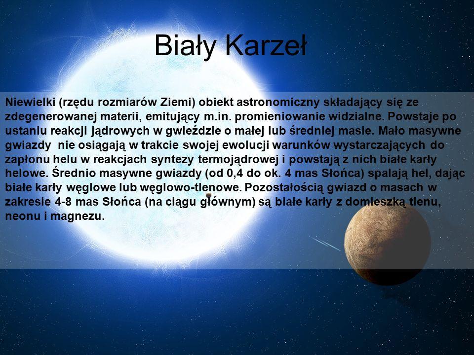 Biały Karzeł Niewielki (rzędu rozmiarów Ziemi) obiekt astronomiczny składający się ze zdegenerowanej materii, emitujący m.in. promieniowanie widzialne