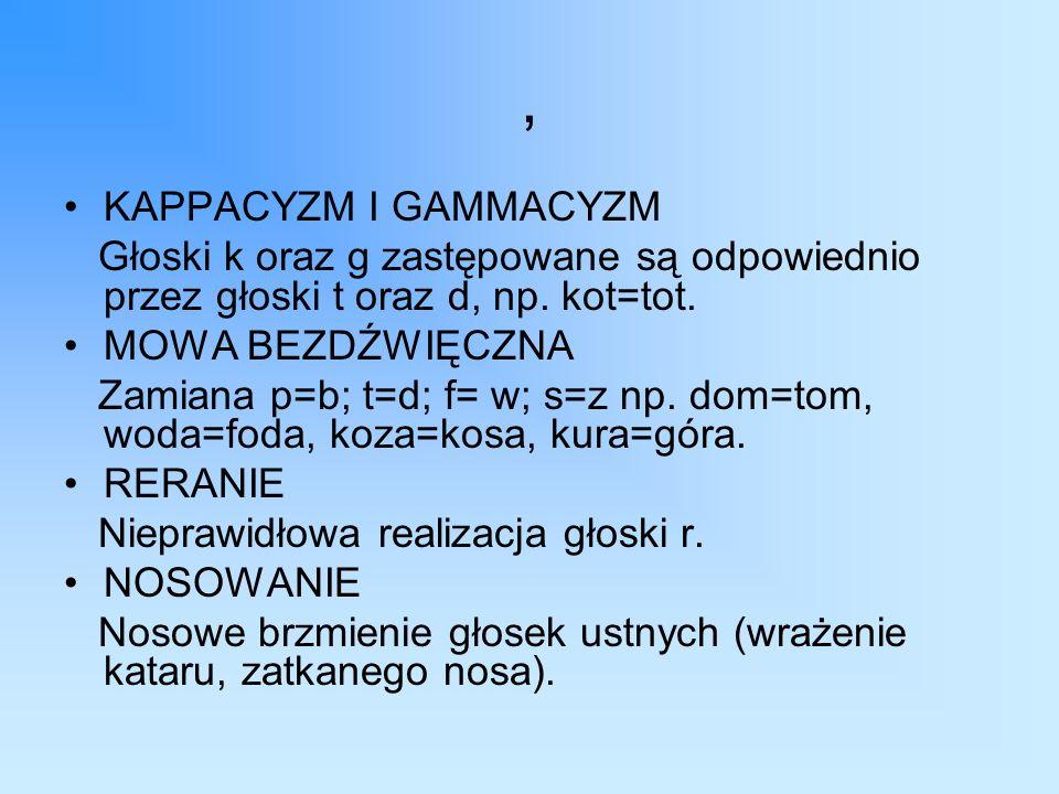 , KAPPACYZM I GAMMACYZM Głoski k oraz g zastępowane są odpowiednio przez głoski t oraz d, np.