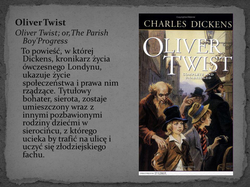 Oliver Twist Oliver Twist; or,The Parish Boy'Progress To powieść, w której Dickens, kronikarz życia ówczesnego Londynu, ukazuje życie społeczeństwa i