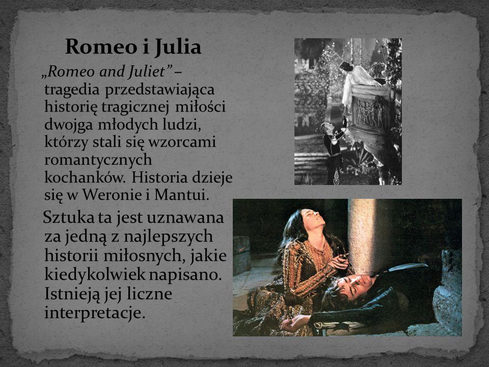 """Romeo i Julia """"Romeo and Juliet"""" – tragedia przedstawiająca historię tragicznej miłości dwojga młodych ludzi, którzy stali się wzorcami romantycznych"""