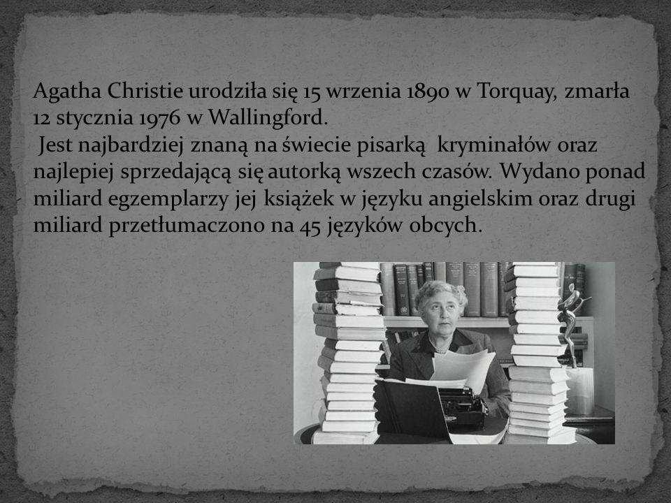 Agatha Christie urodziła się 15 wrzenia 1890 w Torquay, zmarła 12 stycznia 1976 w Wallingford. Jest najbardziej znaną na świecie pisarką kryminałów or