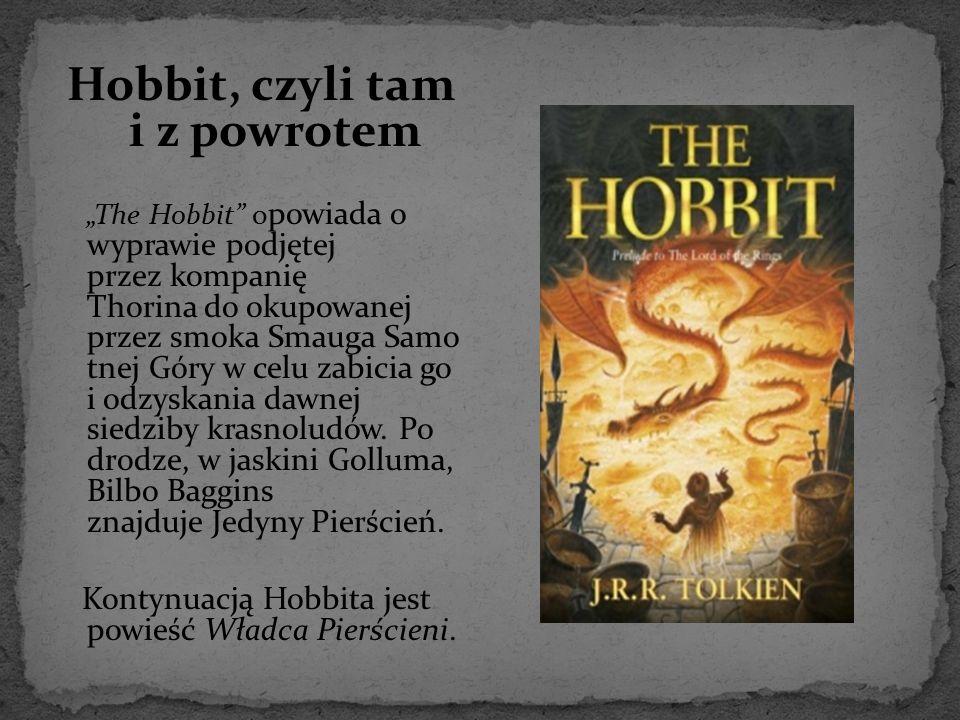 """Hobbit, czyli tam i z powrotem """"The Hobbit"""" o powiada o wyprawie podjętej przez kompanię Thorina do okupowanej przez smoka Smauga Samo tnej Góry w cel"""