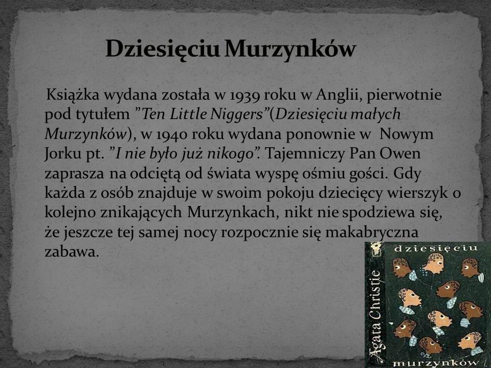 """Książka wydana została w 1939 roku w Anglii, pierwotnie pod tytułem """"Ten Little Niggers""""(Dziesięciu małych Murzynków), w 1940 roku wydana ponownie w N"""