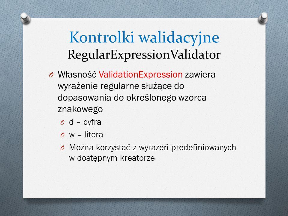 O Własność ValidationExpression zawiera wyrażenie regularne służące do dopasowania do określonego wzorca znakowego O d – cyfra O w – litera O Można korzystać z wyrażeń predefiniowanych w dostępnym kreatorze