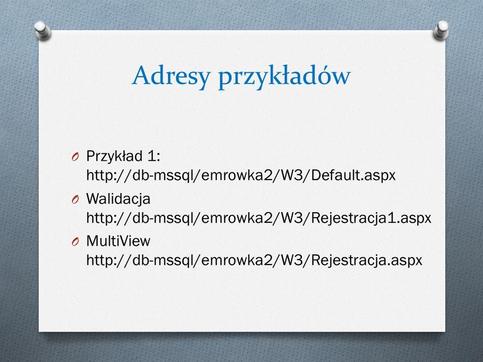 Adresy przykładów O Przykład 1: http://db-mssql/emrowka2/W3/Default.aspx O Walidacja http://db-mssql/emrowka2/W3/Rejestracja1.aspx O MultiView http://db-mssql/emrowka2/W3/Rejestracja.aspx