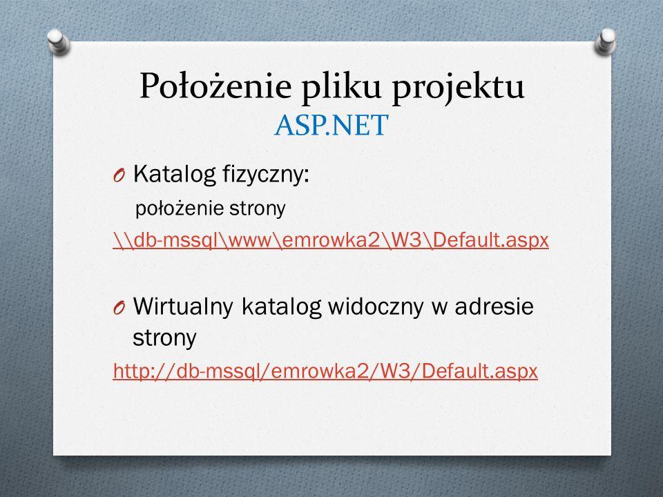 Położenie pliku projektu ASP.NET O Katalog fizyczny: położenie strony \\db-mssql\www\emrowka2\W3\Default.aspx O Wirtualny katalog widoczny w adresie strony http://db-mssql/emrowka2/W3/Default.aspx