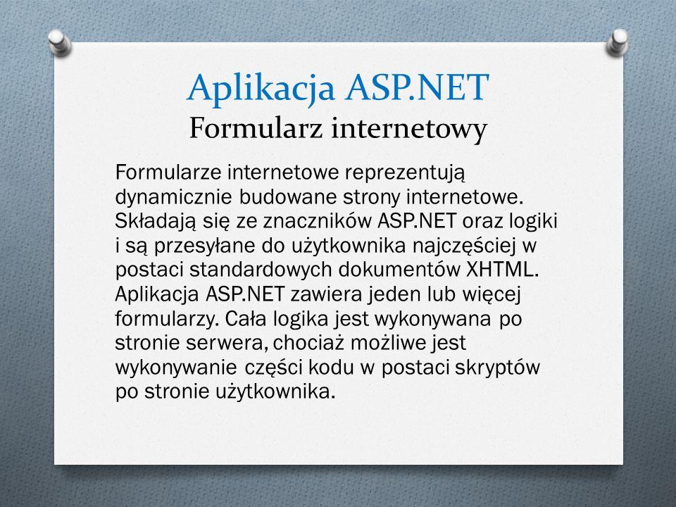 Aplikacja ASP.NET Formularz internetowy Formularze internetowe reprezentują dynamicznie budowane strony internetowe. Składają się ze znaczników ASP.NE
