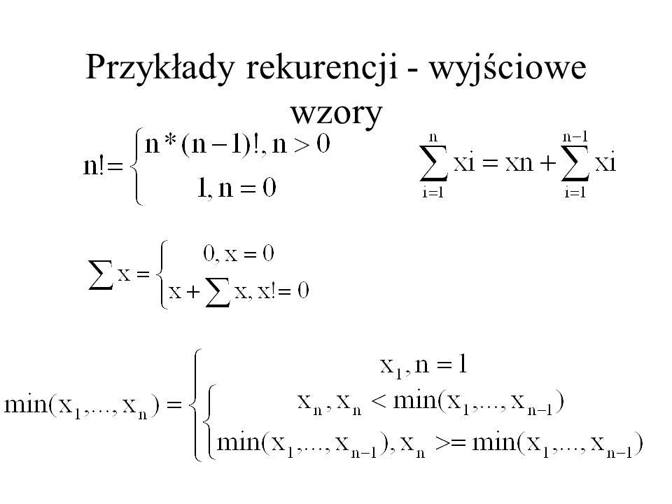 Wstęp - przykłady Sumujemy do napotkania 0 int suma() { int x; cin>>x; if (x!=0) return suma()+x; else return 0; } int main(int argc, char **argv) { cout<<suma(); getch(); return 0; }