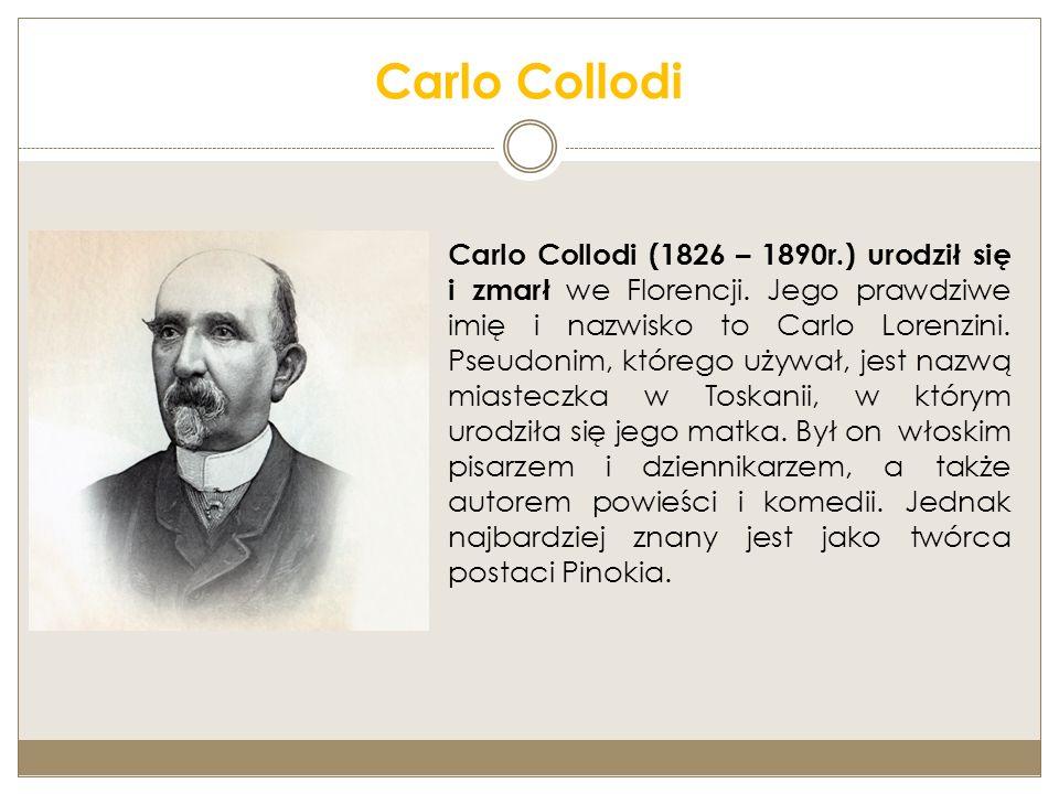 Carlo Collodi Carlo Collodi (1826 – 1890r.) urodził się i zmarł we Florencji.