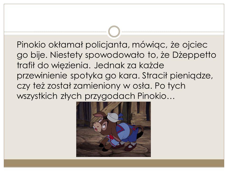 Pinokio okłamał policjanta, mówiąc, że ojciec go bije.