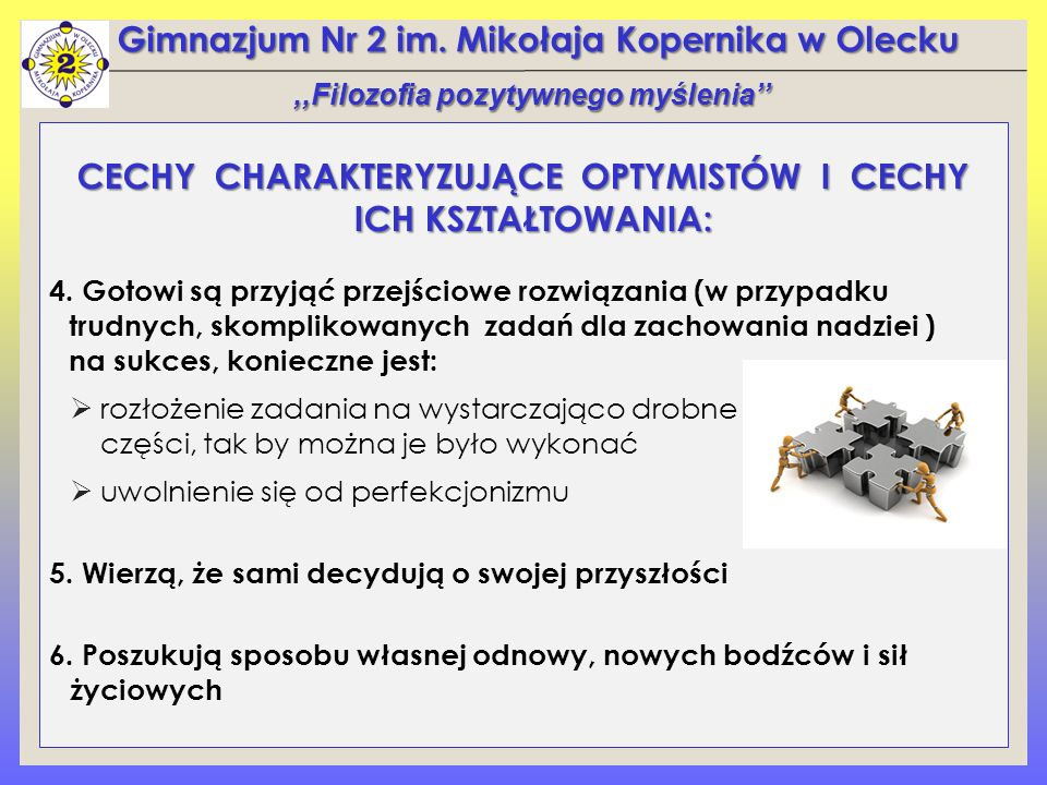 Gimnazjum Nr 2 im. Mikołaja Kopernika w Olecku CECHY CHARAKTERYZUJĄCE OPTYMISTÓW I CECHY ICH KSZTAŁTOWANIA: 4. Gotowi są przyjąć przejściowe rozwiązan