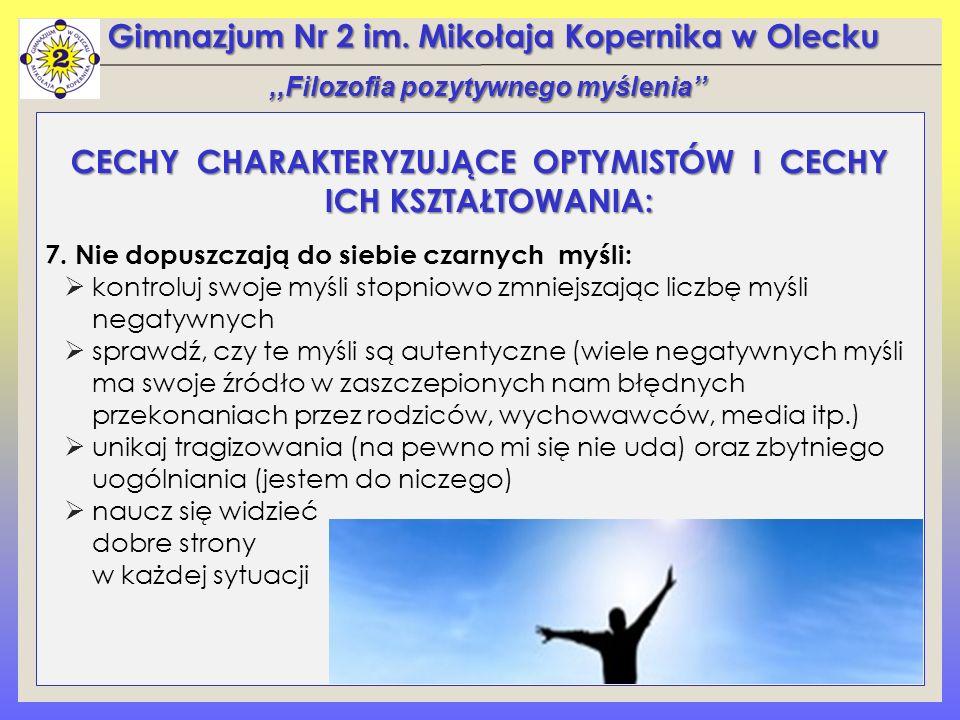 Gimnazjum Nr 2 im. Mikołaja Kopernika w Olecku CECHY CHARAKTERYZUJĄCE OPTYMISTÓW I CECHY ICH KSZTAŁTOWANIA: 7. Nie dopuszczają do siebie czarnych myśl