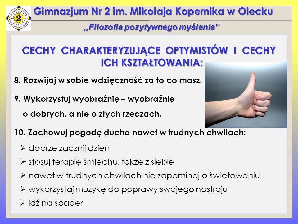 Gimnazjum Nr 2 im. Mikołaja Kopernika w Olecku CECHY CHARAKTERYZUJĄCE OPTYMISTÓW I CECHY ICH KSZTAŁTOWANIA: 8. Rozwijaj w sobie wdzięczność za to co m