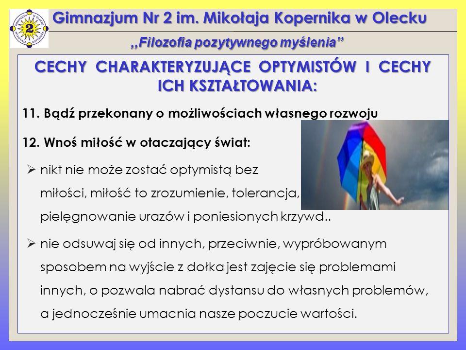 Gimnazjum Nr 2 im. Mikołaja Kopernika w Olecku CECHY CHARAKTERYZUJĄCE OPTYMISTÓW I CECHY ICH KSZTAŁTOWANIA: 11. Bądź przekonany o możliwościach własne