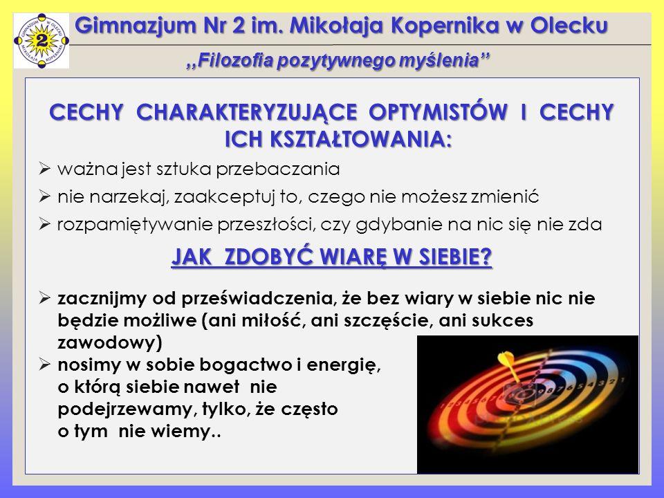 Gimnazjum Nr 2 im. Mikołaja Kopernika w Olecku CECHY CHARAKTERYZUJĄCE OPTYMISTÓW I CECHY ICH KSZTAŁTOWANIA:  ważna jest sztuka przebaczania  nie nar