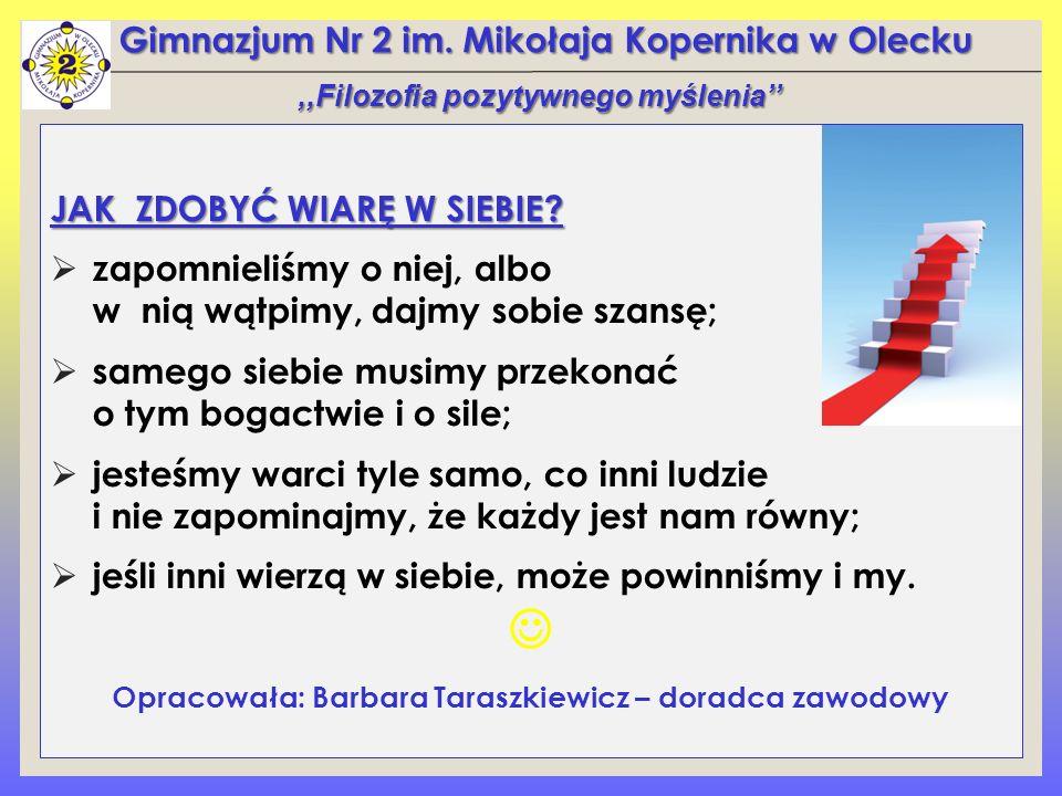 Gimnazjum Nr 2 im. Mikołaja Kopernika w Olecku JAK ZDOBYĆ WIARĘ W SIEBIE?  zapomnieliśmy o niej, albo w nią wątpimy, dajmy sobie szansę;  samego sie