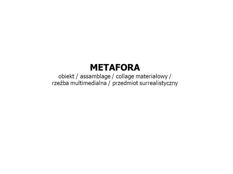 METAFORA obiekt / assamblage / collage materiałowy / rzeźba multimedialna / przedmiot surrealistyczny