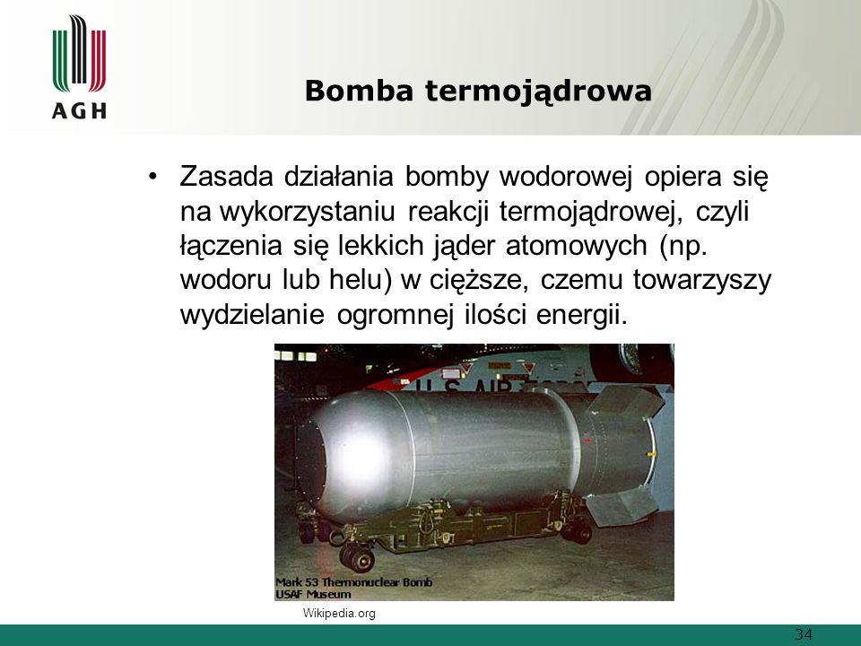 Bomba termojądrowa Zasada działania bomby wodorowej opiera się na wykorzystaniu reakcji termojądrowej, czyli łączenia się lekkich jąder atomowych (np.