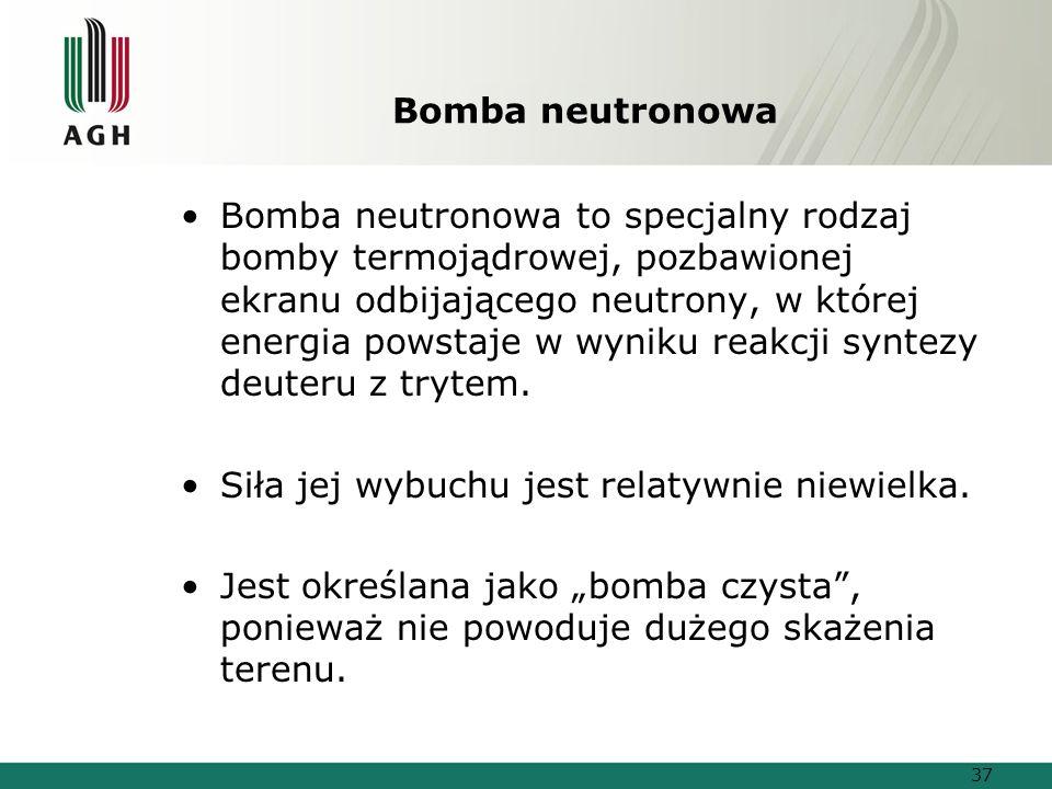 Bomba neutronowa Bomba neutronowa to specjalny rodzaj bomby termojądrowej, pozbawionej ekranu odbijającego neutrony, w której energia powstaje w wyniku reakcji syntezy deuteru z trytem.