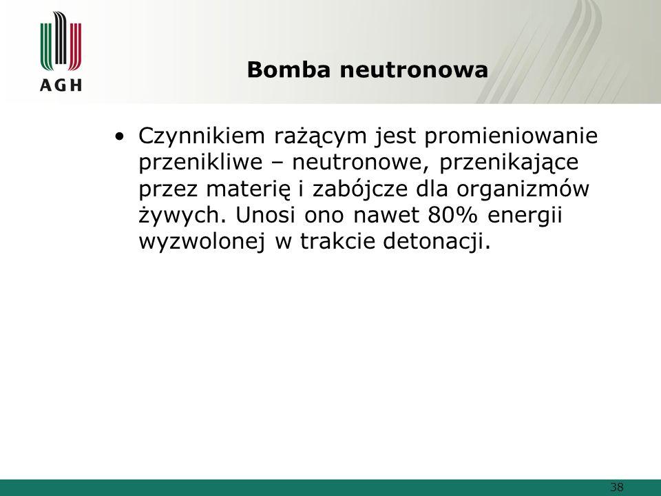 Bomba neutronowa Czynnikiem rażącym jest promieniowanie przenikliwe – neutronowe, przenikające przez materię i zabójcze dla organizmów żywych.