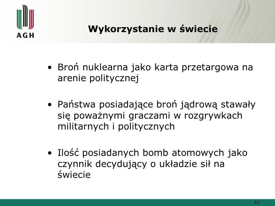 Wykorzystanie w świecie Broń nuklearna jako karta przetargowa na arenie politycznej Państwa posiadające broń jądrową stawały się poważnymi graczami w rozgrywkach militarnych i politycznych Ilość posiadanych bomb atomowych jako czynnik decydujący o układzie sił na świecie 41